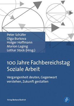 100 Jahre Fachbereichstag Soziale Arbeit von Burkova,  Olga, Hoffmann,  Holger, Laging,  Marion, Schaefer,  Peter, Stock,  Lothar