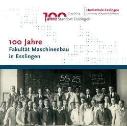 100 Jahre Fakultät Maschinenbau in Esslingen von Czarnetzki,  Walter, Demler,  Thomas, Greuling,  Steffen, Haberhauer,  Horst, Hammer,  Helmut, Ruoß,  Hans, Schmidt,  Ralph, Wunderlich,  Frank