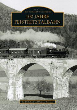 100 Jahre Feistritztalbahn von Schellauf,  Karl