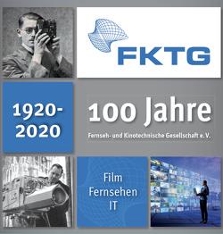 100 Jahre FKTG von Fernseh- und Kinotechnische Gesellschaft e.V.