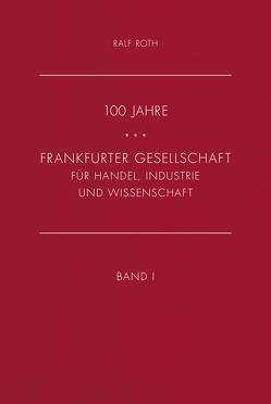 100 Jahre Frankfurter Gesellschaft für Industrie, Handel und Wissenschaft von Roth,  Ralf