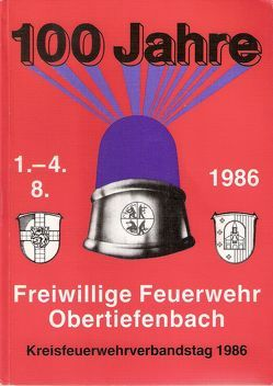 100 Jahre Freiwillige Feuerwehr Obertiefenbach von Finke,  Heinz, Gräf,  Georg, Gräf,  Josef, Mai,  Michael, Schmitt,  Andreas, Sehr,  Franz-Josef, Sehr,  Franz-Josef Sehr, Sehr,  Hedi