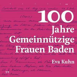 100 Jahre Gemeinnützige Frauen Baden von Kuhn,  Eva