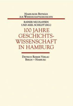 100 Jahre Geschichtswissenschaft in Hamburg von Nicolaysen,  Rainer, Schildt,  Axel