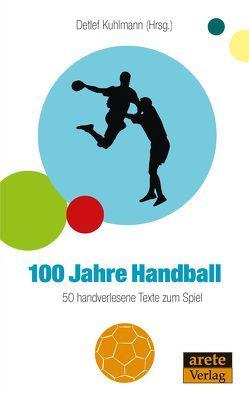 100 Jahre Handball von Kuhlmann,  Detlef