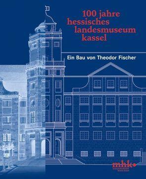 100 Jahre Hessisches Landesmuseum Kassel von Küster,  Bernd, Pütz,  Frank, Röhring,  Micha, Schlegel,  Astrid