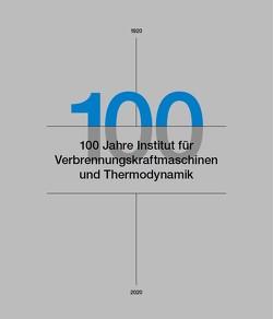 100 Jahre Institut für Verbrennungskraftmaschinen und Thermodynamik von Eichlseder,  Helmut