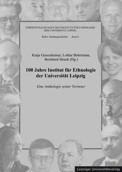 100 Jahre Institut für Ethnologie der Universität Leipzig von Bohrmann,  Lothar, Geisenhainer,  Katja, Streck,  Bernhard