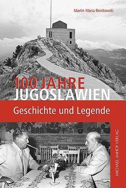 100 Jahre Jugoslawien von Reinkowski,  Martin Maria