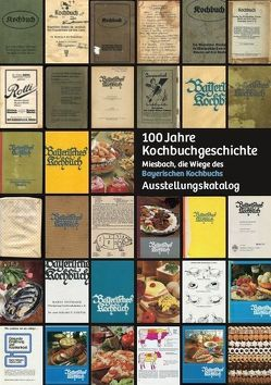 100 Jahre Kochbuchgeschichte von Frisch,  Regina