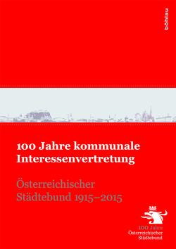 100 Jahre kommunale Interessenvertretung von Lackner,  Helmut, Leidinger,  Hannes, Rafetseder,  Hermann, Weigl,  Andreas, Weninger,  Thomas