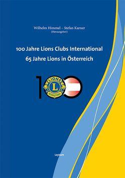 100 Jahre Lions Clubs International. 65 Jahre Lions in Österreich von Himmel,  Wilhelm, Karner,  Stefan