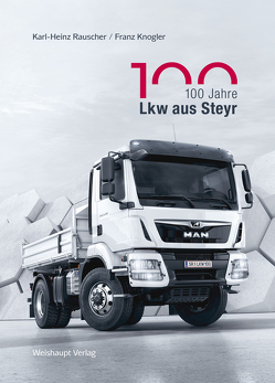 100 Jahre Lkw aus Steyr von Knogler,  Franz, Rauscher,  Karl-Heinz