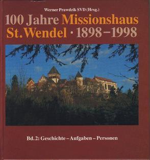 100 Jahre Missionshaus St. Wendel 1898-1998 von Alt,  Josef, Heck,  Alois, Naumann,  Wilhelm, Prawdzik,  Werner
