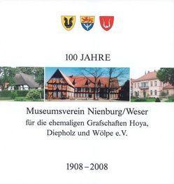 100 Jahre Museumsverein Nienburg /Weser für die ehemaligen Grafschaften Hoya, Diepholz und Wölpe e.V. von Angheloff,  Tonka, Gansäuer,  Jürgen, Ommen,  Eilert, Sieling,  Heinrich