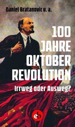 100 Jahre Oktoberrevolution von Bratanovic,  Daniel