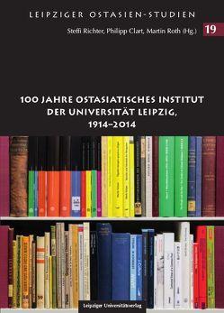 100 Jahre Ostasiatisches Institut der Universität Leipzig, 1914-2014 von Clart,  Philip, Richter,  Steffi, Roth,  Martin