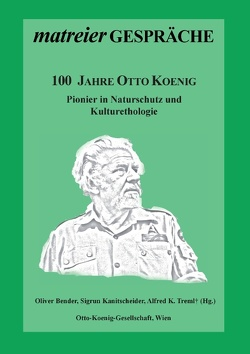 100 Jahre Otto Koenig von Bender,  Oliver, Kanitscheider,  Sigrun, Treml,  Alfred K.