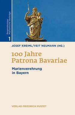 100 Jahre Patrona Bavariae von Kreiml,  Josef, Neumann,  Veit
