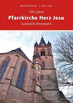 100 Jahre Pfarrkirche Herz JesuSulzbach-Altenwald von Fries,  Alois, Kostka,  Manfred