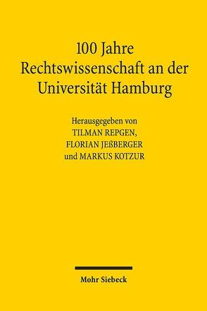 100 Jahre Rechtswissenschaft an der Universität Hamburg von Bachmann,  Sarah A., Jeßberger,  Florian, Kotzur,  Markus, Repgen,  Tilman