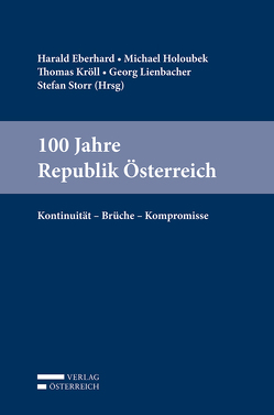 100 Jahre Republik Österreich von Eberhard,  Harald, Holoubek,  Michael, Kröll,  Thomas, Lienbacher,  Georg, Storr,  Stefan