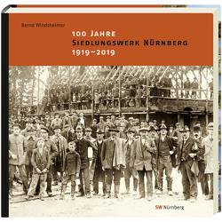 100 Jahre SIEDLUNGSWERK NÜRNBERG. 1919 – 2019. von Windsheimer,  Bernd