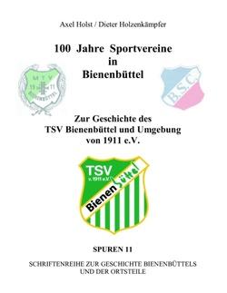 100 Jahre Sportvereine in Bienenbüttel von Holst,  Axel, Holzenkämpfer,  Dieter