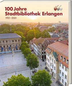 100 Jahre Stadtbibliothek Erlangen von Stadtbibliothek Erlangen (H.G.)