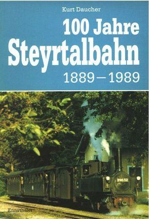 100 Jahre Steyrtalbahn 1889-1989 von Daucher,  Kurt