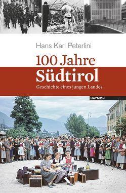 100 Jahre Südtirol von Peterlini,  Hans Karl