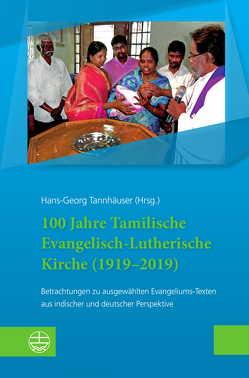 100 Jahre Tamilische Evangelisch-Lutherische Kirche (1919–2019) von Tannhäuser,  Hans-Georg