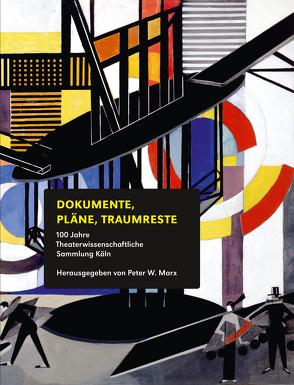 100 Jahre Theaterwissenschaftliche Sammlung Köln von Marx,  Peter W.