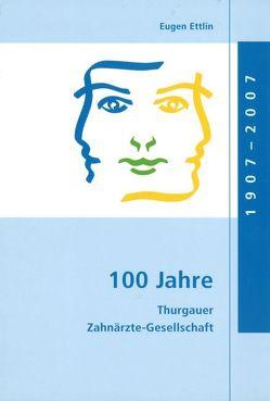 100 Jahre Thurgauer Zahnärzte-Gesellschaft von Ettlin,  Eugen