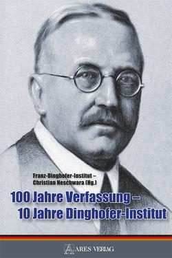 100 Jahre Verfassung – 10 Jahre Dinghofer-Institut von Dingerhofer-Institut,  Franz