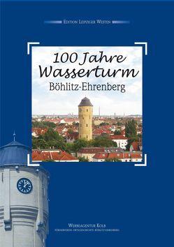 100 Jahre Wasserturm Böhlitz-Ehrenberg von Achtner,  Denis
