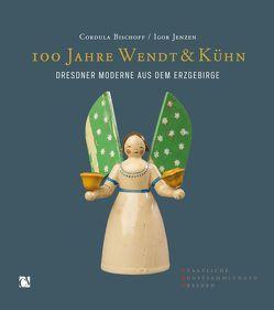 100 Jahre Wendt und Kühn von Cordula,  Bischoff, Jenzen,  Igor, Staatliche Kunstsammlungen Dresden