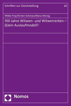 100 Jahre Witwen- und Witwerrenten – (k)ein Auslaufmodell? von Frey,  Wibke, Scheiwe,  Kirsten, Wersig,  Maria