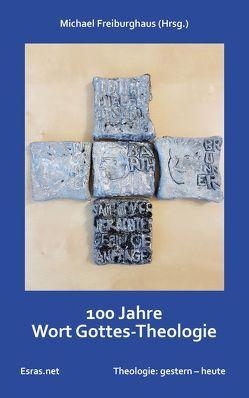 100 Jahre Wort Gottes-Theologie von Brütsch,  Matthias, Freiburghaus,  Michael, Jehle,  Frank, Sommerhalder,  Raffael