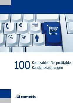 100 Kennzahlen für profitable Kundenbeziehungen von Hennig,  Alexander, Schneider,  Willy