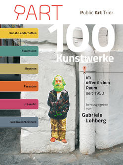 100 Kunstwerke im öffentlichen Raum seit 1950 von Lohberg,  Gabriele