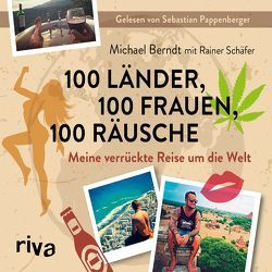 100 Länder, 100 Frauen, 100 Räusche von Berndt,  Michael, Pappenberger,  Sebastian, Schaefer,  Rainer