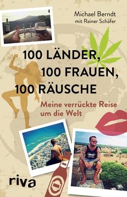 100 Länder, 100 Frauen, 100 Räusche von Berndt,  Michael, Schaefer,  Rainer