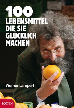 100 Lebensmittel, die Sie glücklich machen von Lampert,  Werner