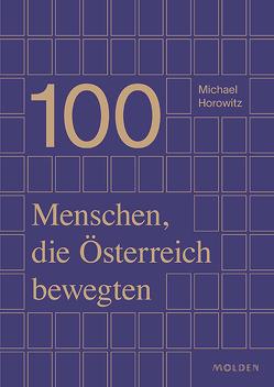 100 Menschen, die Österreich bewegten von Horowitz,  Michael