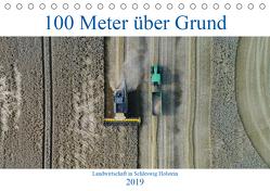 100 Meter über Grund – Landwirtschaft in Schleswig Holstein (Tischkalender 2019 DIN A5 quer) von Schuster/AS-Flycam-Kiel,  Andreas