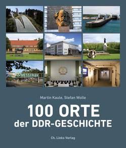 100 Orte der DDR-Geschichte von Kaule,  Martin, Wolle,  Stefan