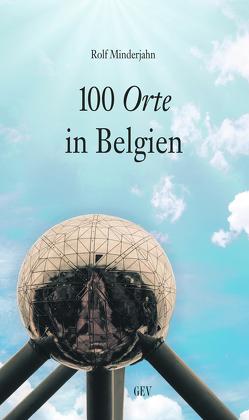 100 Orte in Belgien von Minderjahn,  Rolf