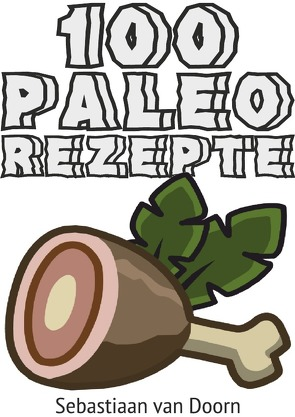 100 Paleo Rezepte von van Doorn,  Sebastiaan