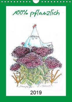 100% pflanzlich (Wandkalender 2019 DIN A4 hoch) von Püpke,  Antje